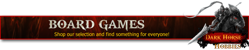 Shop for Your Board Games at Dark Horse Hobbies - Today!