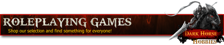 Shop Dark Horse Hobbies for your Roleplaying Game Needs... Today!