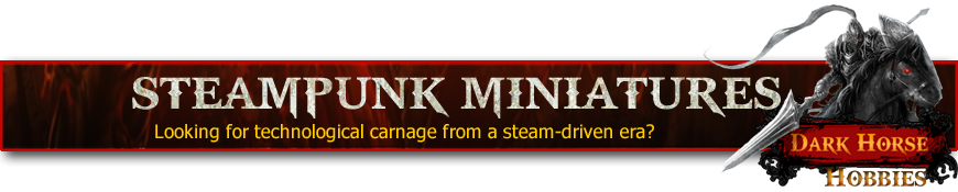 Shop for Steampunk Gaming Miniatures at Dark Horse Hobbies - Today!